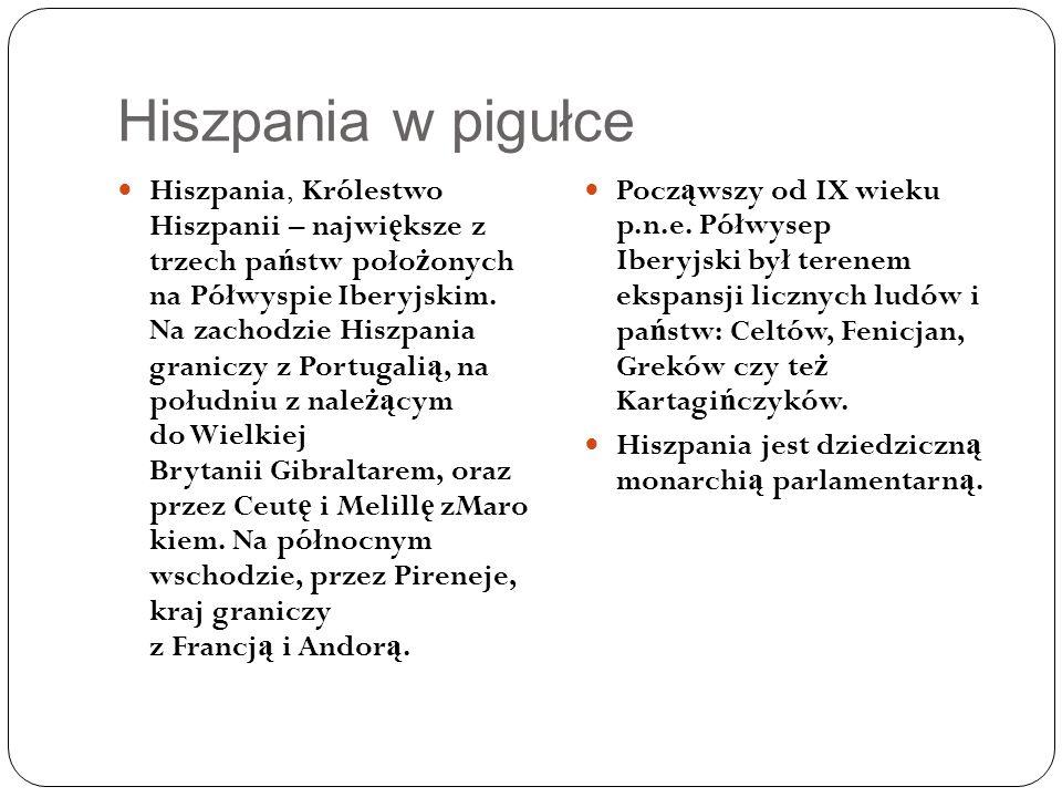 Hiszpania w pigułce Hiszpania, Królestwo Hiszpanii – najwi ę ksze z trzech pa ń stw poło ż onych na Półwyspie Iberyjskim.
