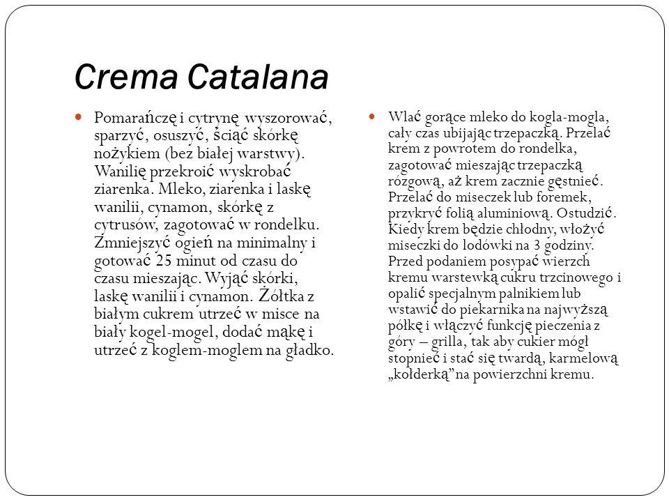 Crema Catalana Pomara ń cz ę i cytryn ę wyszorowa ć, sparzy ć, osuszy ć, ś ci ąć skórk ę no ż ykiem (bez białej warstwy).