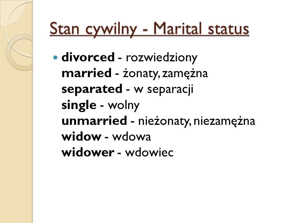 Stan cywilny - Marital status divorced - rozwiedziony married - żonaty, zamężna separated - w separacji single - wolny unmarried - nieżonaty, niezamężna widow - wdowa widower - wdowiec