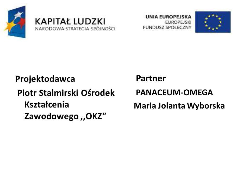 Projektodawca Piotr Stalmirski Ośrodek Kształcenia Zawodowego,,OKZ Partner PANACEUM-OMEGA Maria Jolanta Wyborska