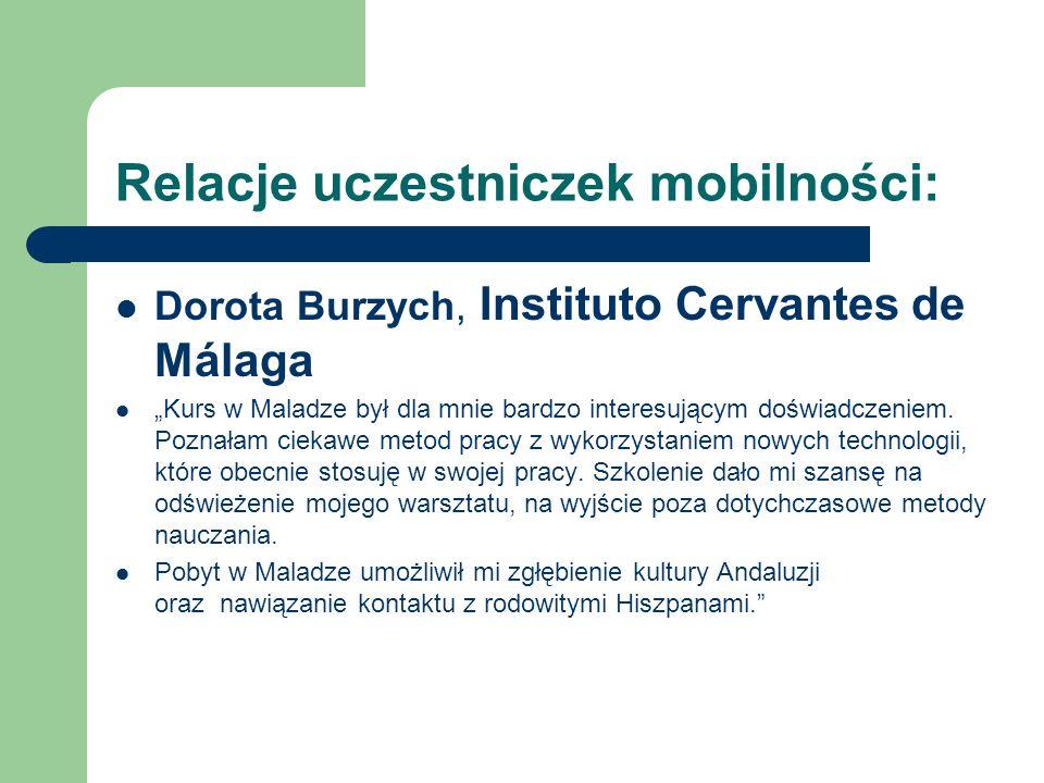"""Relacje uczestniczek mobilności: Dorota Burzych, Instituto Cervantes de Málaga """"Kurs w Maladze był dla mnie bardzo interesującym doświadczeniem. Pozna"""
