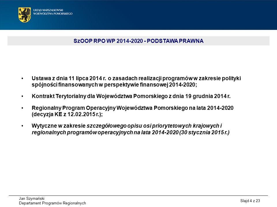 Jan Szymański Departament Programów Regionalnych Slajd 4 z 23 SzOOP RPO WP 2014-2020 - PODSTAWA PRAWNA Ustawa z dnia 11 lipca 2014 r.