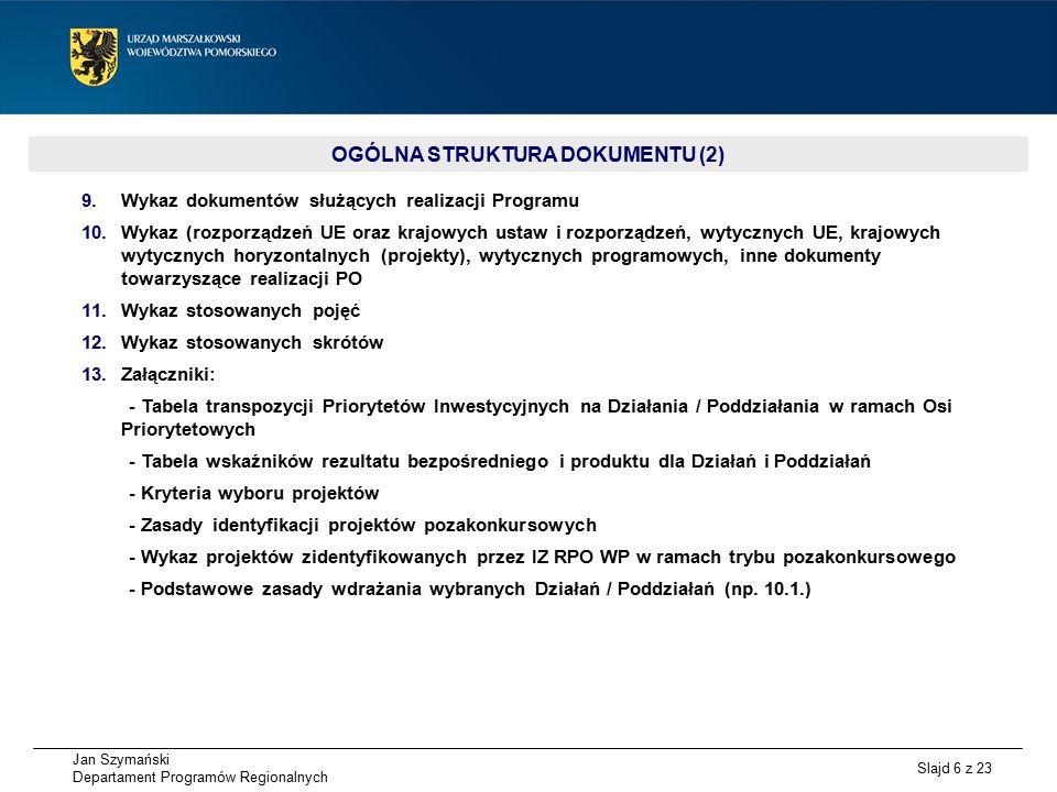 Jan Szymański Departament Programów Regionalnych Slajd 17 z 23 OŚ PRIORYTETOWA 8 KONWERSJA DZIAŁANIA/PODDZIAŁANIA ALOKACJA (EUR) BUDŻET PAŃSTWA (PLN) TRYB WYBORU PROJEKTÓW PLANOWANY TERMIN OGŁOSZENIA KONKURSU/ NABORU WNIOSKÓW LIMITY (PLN) MOF Dz.8.1.
