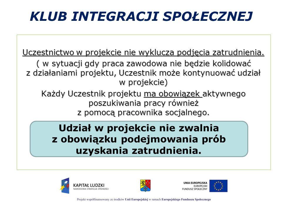 KLUB INTEGRACJI SPOŁECZNEJ Uczestnictwo w projekcie nie wyklucza podjęcia zatrudnienia. ( w sytuacji gdy praca zawodowa nie będzie kolidować z działan