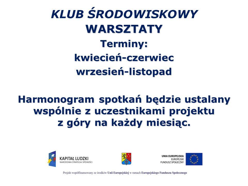 KLUB ŚRODOWISKOWY WARSZTATYTerminy:kwiecień-czerwiecwrzesień-listopad Harmonogram spotkań będzie ustalany wspólnie z uczestnikami projektu z góry na k