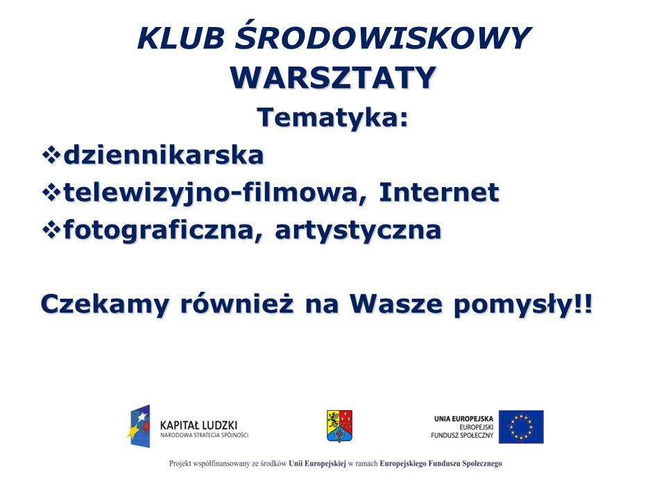 KLUB ŚRODOWISKOWY WARSZTATYTematyka:  dziennikarska  telewizyjno-filmowa, Internet  fotograficzna, artystyczna Czekamy również na Wasze pomysły!!