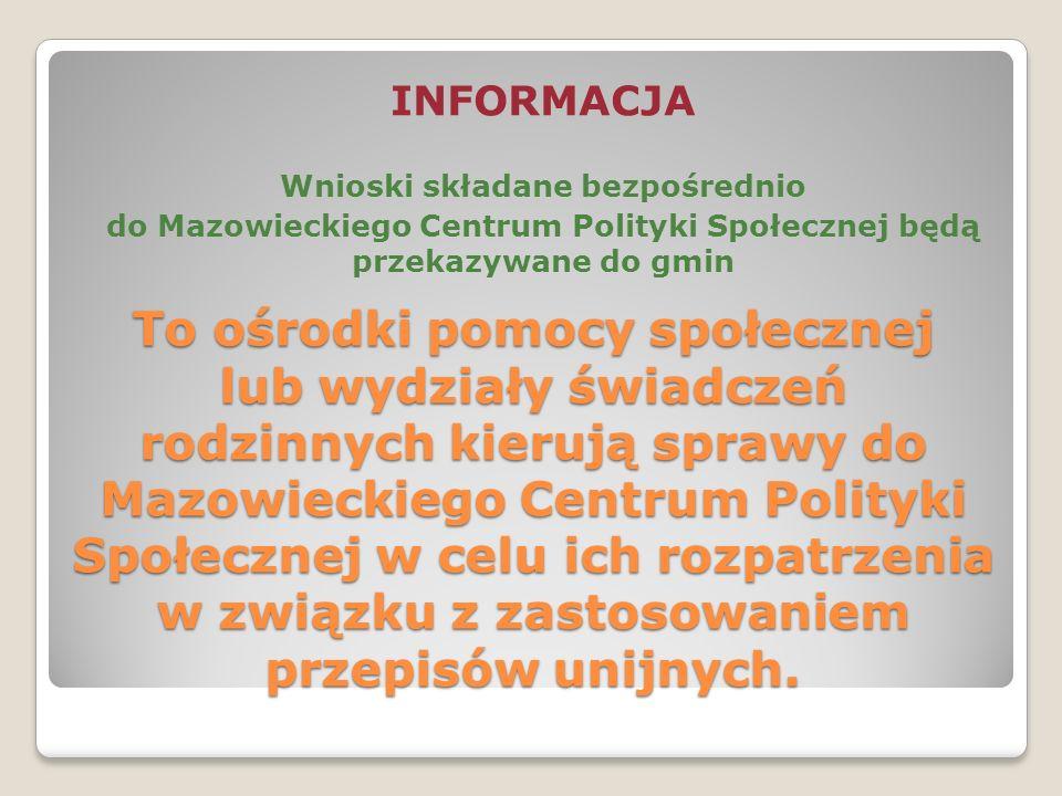To ośrodki pomocy społecznej lub wydziały świadczeń rodzinnych kierują sprawy do Mazowieckiego Centrum Polityki Społecznej w celu ich rozpatrzenia w związku z zastosowaniem przepisów unijnych.