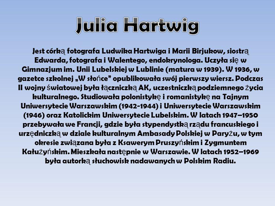 Julia Hartwig urodziła si ę w Lublinie.