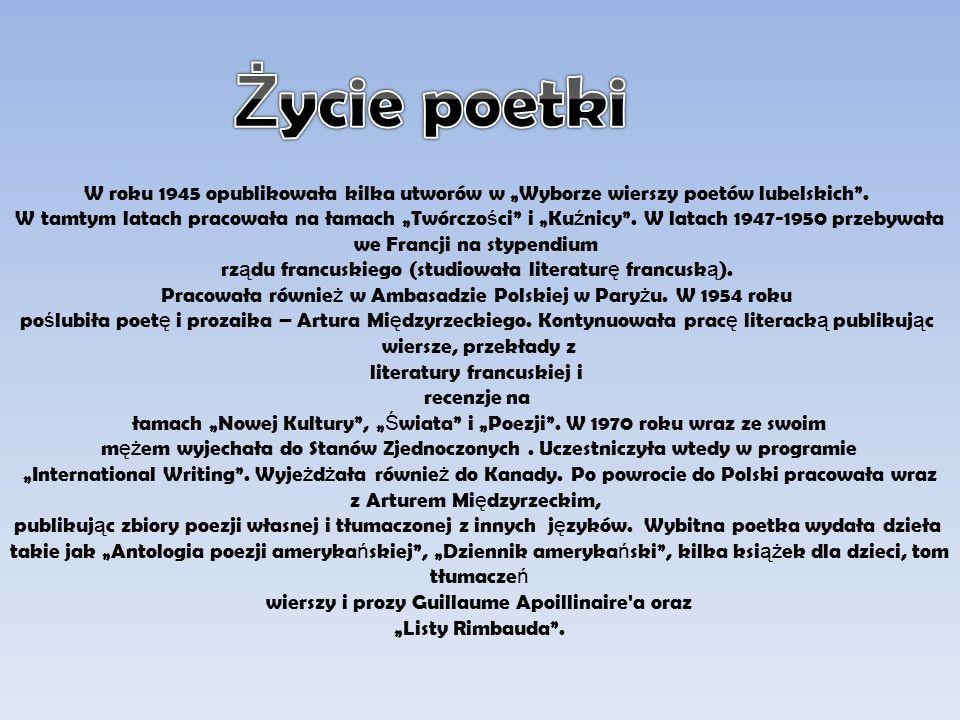 """W roku 1945 opublikowała kilka utworów w """"Wyborze wierszy poetów lubelskich ."""