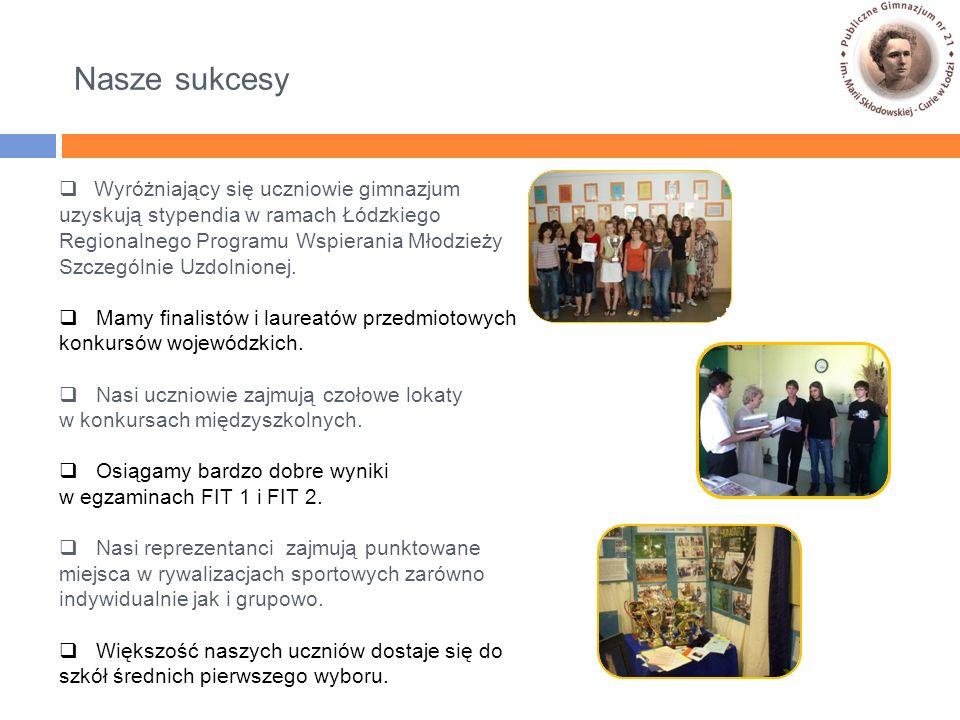 Nasze sukcesy  Wyróżniający się uczniowie gimnazjum uzyskują stypendia w ramach Łódzkiego Regionalnego Programu Wspierania Młodzieży Szczególnie Uzdolnionej.