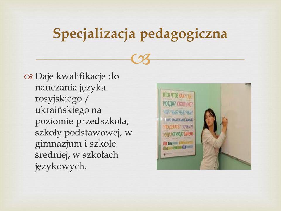  Komunikacja medialna w polsko- ukraińskiej pracy dziennikarskiej  Specjalizacja ma na celu przygotowanie studentów do pracy w mediach i instytucjach kultury, organizujących cykliczne polsko- ukraińskie przedsięwzięcia kulturalne w naszym regionie i na Ukrainie.