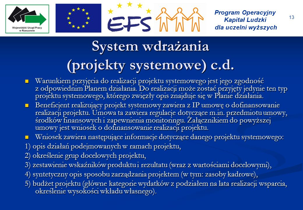 13 Program Operacyjny Kapitał Ludzki dla uczelni wyższych System wdrażania (projekty systemowe) c.d. Warunkiem przyjęcia do realizacji projektu system