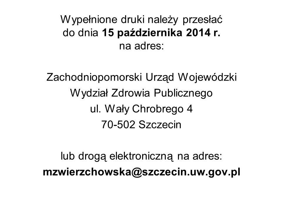 Wypełnione druki należy przesłać do dnia 15 października 2014 r. na adres: Zachodniopomorski Urząd Wojewódzki Wydział Zdrowia Publicznego ul. Wały Chr