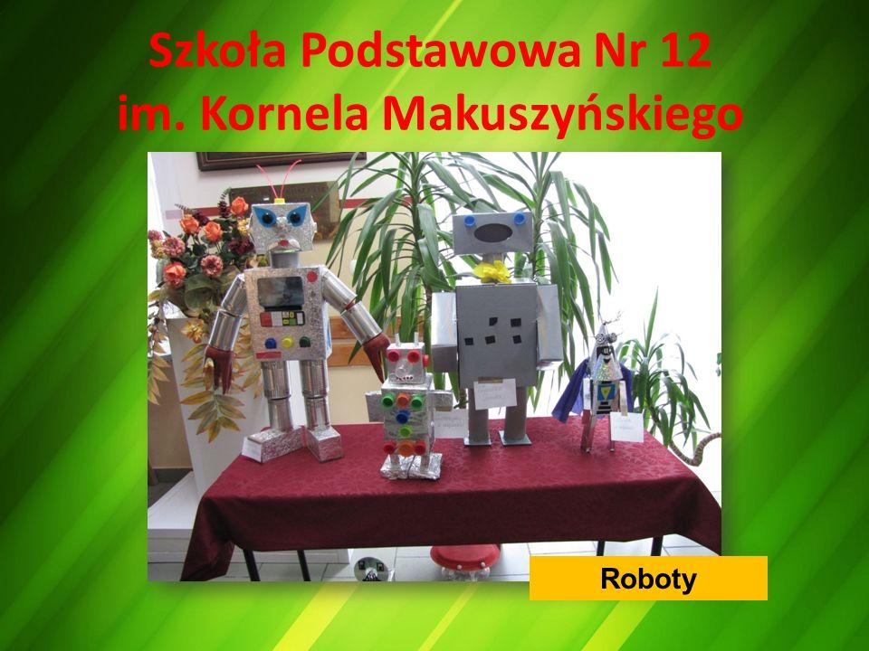 Szkoła Podstawowa Nr 12 im. Kornela Makuszyńskiego Roboty