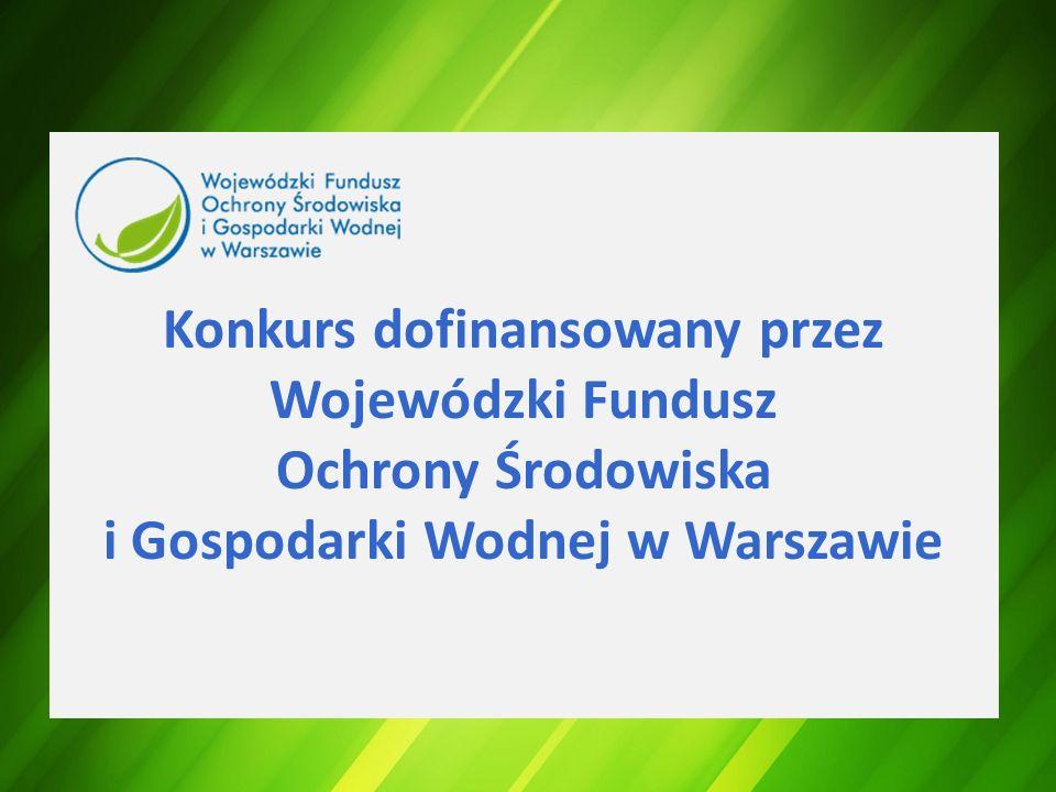 Konkurs dofinansowany przez Wojewódzki Fundusz Ochrony Środowiska i Gospodarki Wodnej w Warszawie