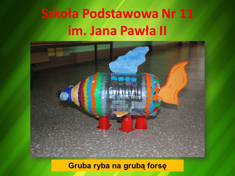 Szkoła Podstawowa Nr 11 im. Jana Pawła II Gruba ryba na grubą forsę