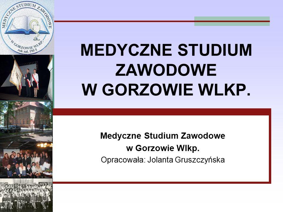 MEDYCZNE STUDIUM ZAWODOWE W GORZOWIE WLKP. Medyczne Studium Zawodowe w Gorzowie Wlkp. Opracowała: Jolanta Gruszczyńska