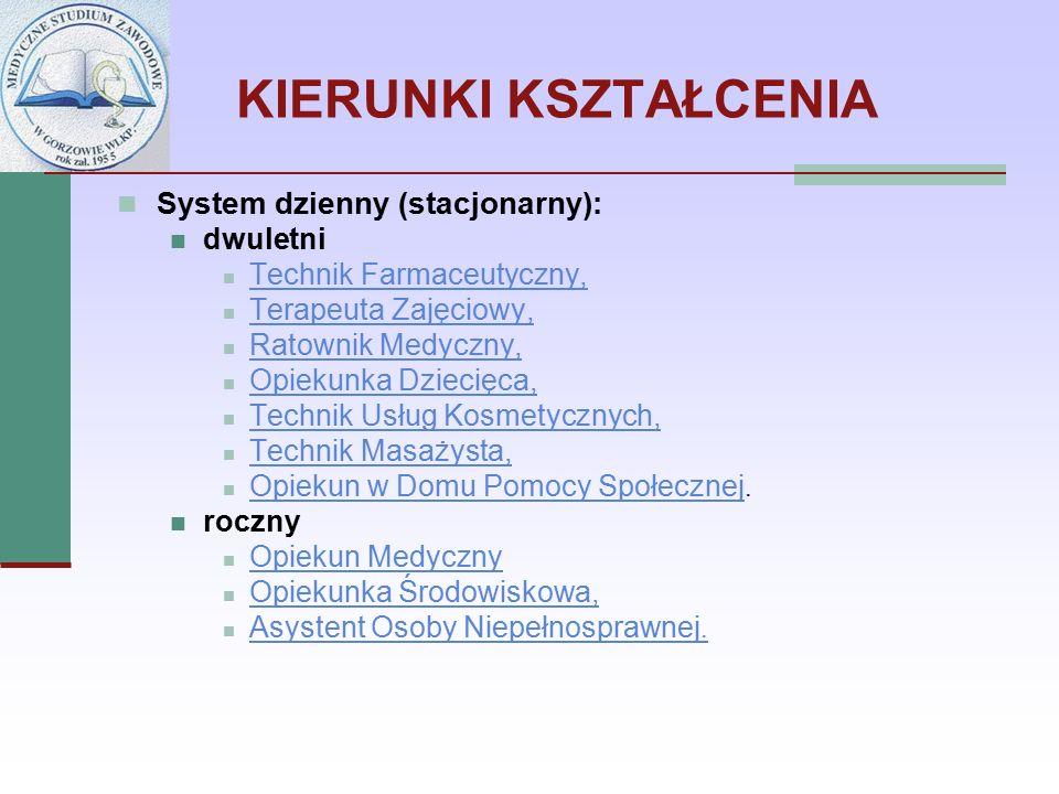 KIERUNKI KSZTAŁCENIA System dzienny (stacjonarny): dwuletni Technik Farmaceutyczny, Terapeuta Zajęciowy, Ratownik Medyczny, Opiekunka Dziecięca, Techn