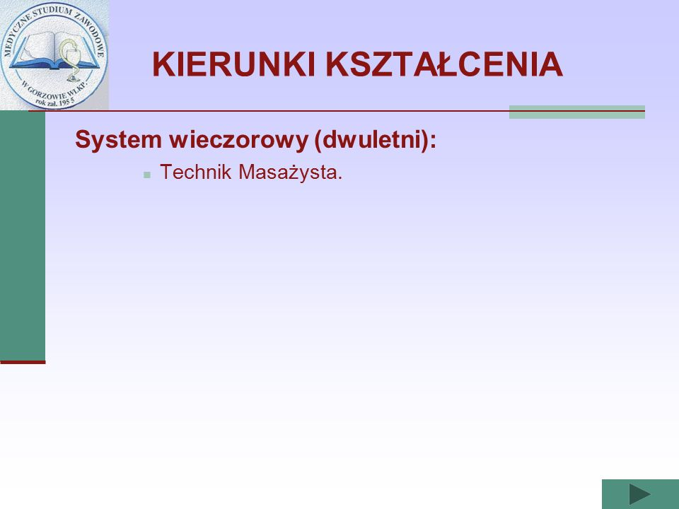 KIERUNKI KSZTAŁCENIA System wieczorowy (dwuletni): Technik Masażysta.