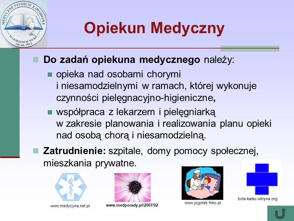 Opiekun Medyczny Do zadań opiekuna medycznego należy: opieka nad osobami chorymi i niesamodzielnymi w ramach, której wykonuje czynności pielęgnacyjno-