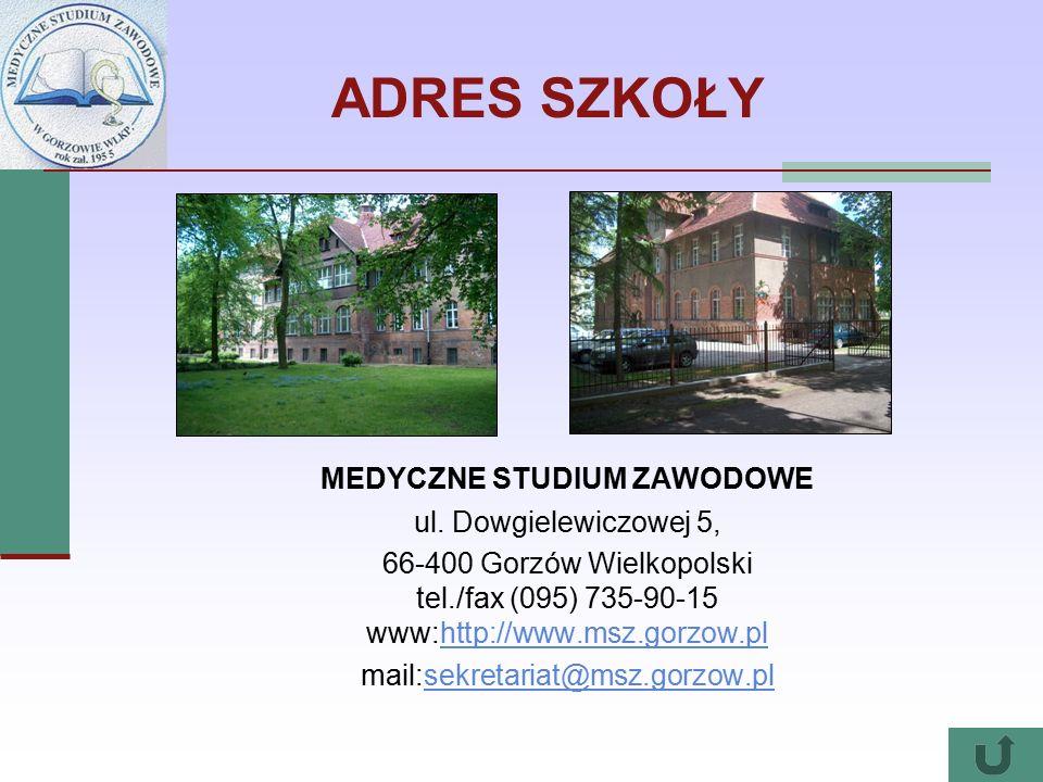 ADRES SZKOŁY MEDYCZNE STUDIUM ZAWODOWE ul. Dowgielewiczowej 5, 66-400 Gorzów Wielkopolski tel./fax (095) 735-90-15 www:http://www.msz.gorzow.plhttp://