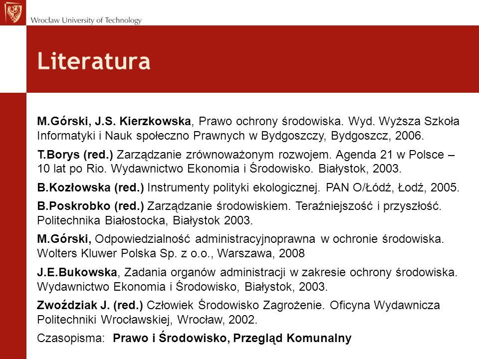 Literatura M.Górski, J.S. Kierzkowska, Prawo ochrony środowiska.