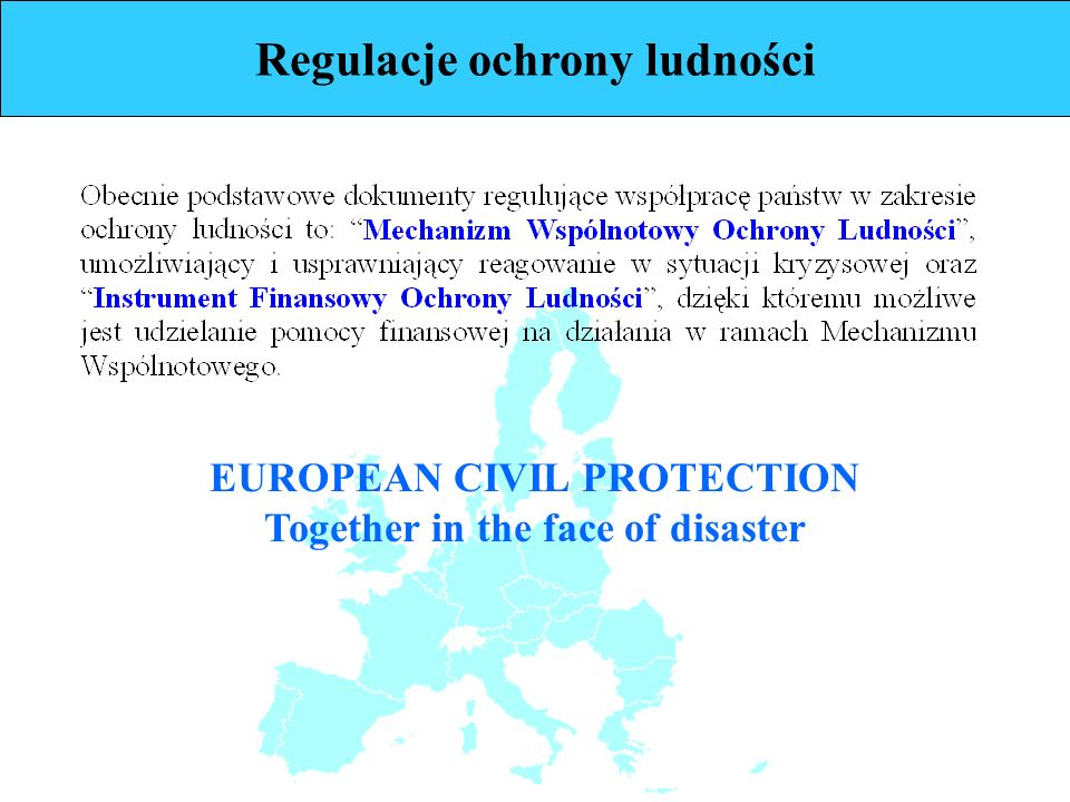 Regulacje ochrony ludności EUROPEAN CIVIL PROTECTION Together in the face of disaster