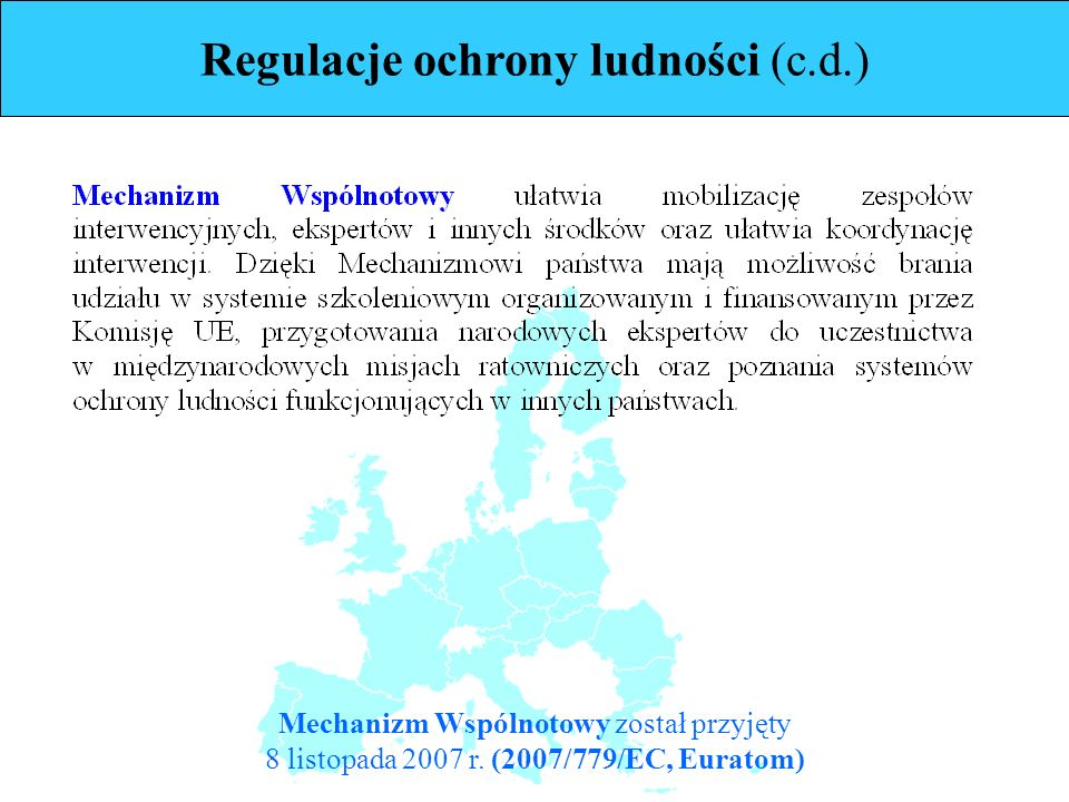 Regulacje ochrony ludności (c.d.) Mechanizm Wspólnotowy został przyjęty 8 listopada 2007 r.