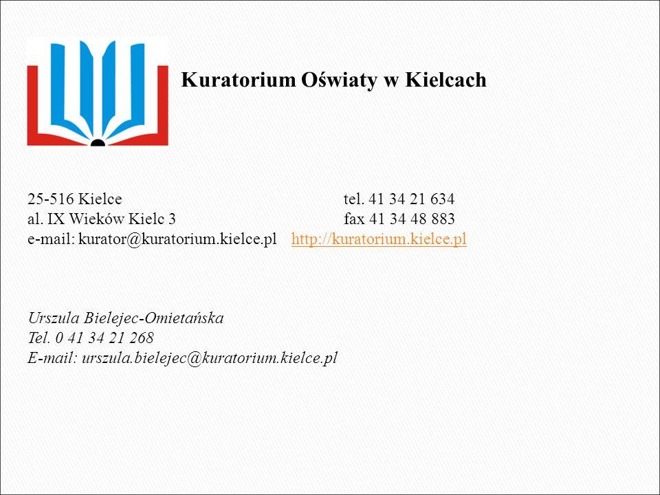 Kuratorium Oświaty w Kielcach 25-516 Kielce tel. 41 34 21 634 al. IX Wieków Kielc 3 fax 41 34 48 883 e-mail: kurator@kuratorium.kielce.plhttp://kurato