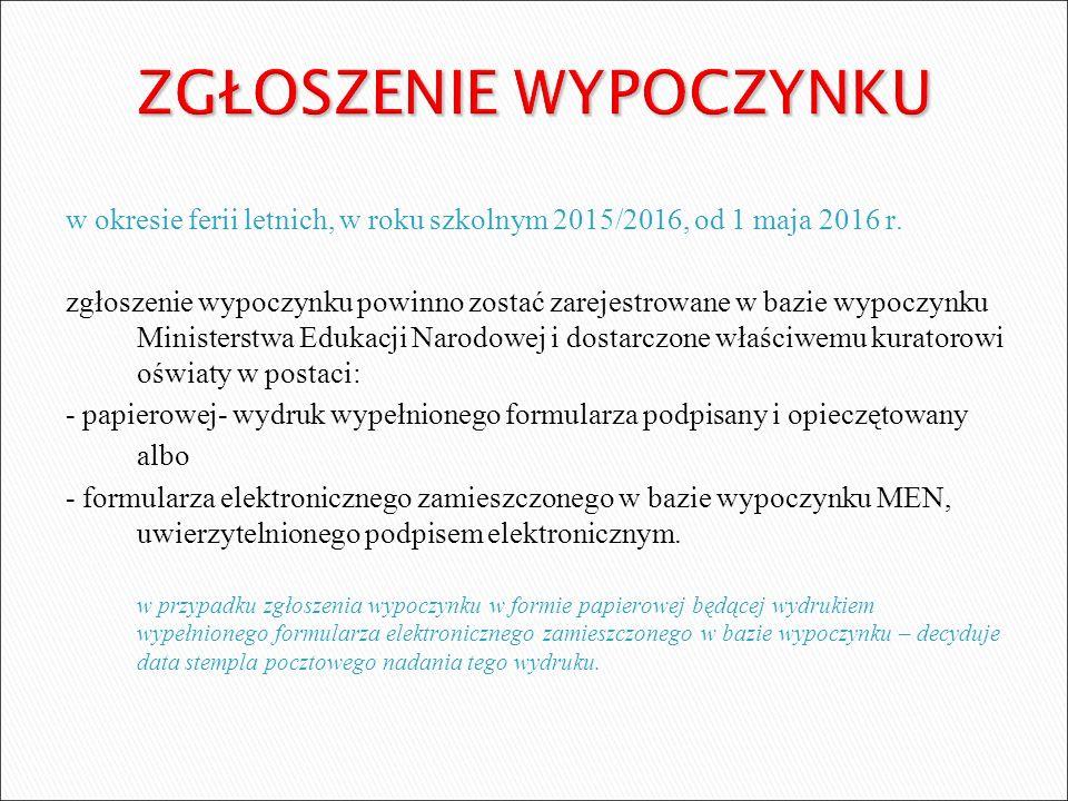 w okresie ferii letnich, w roku szkolnym 2015/2016, od 1 maja 2016 r. zgłoszenie wypoczynku powinno zostać zarejestrowane w bazie wypoczynku Ministers