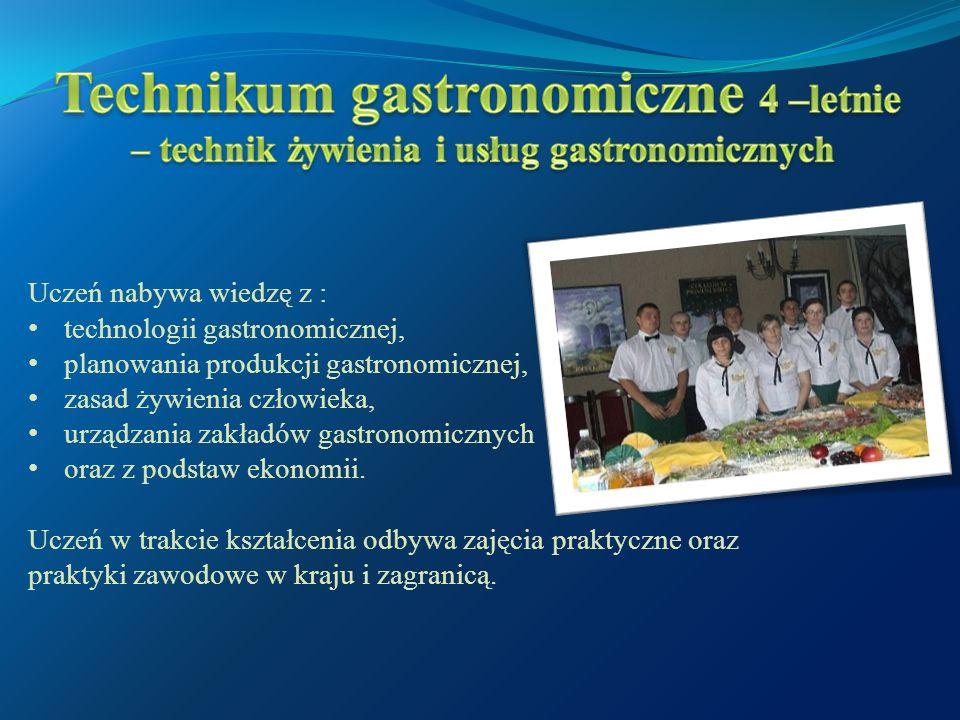 Uczeń nabywa wiedzę z : technologii gastronomicznej, planowania produkcji gastronomicznej, zasad żywienia człowieka, urządzania zakładów gastronomicznych oraz z podstaw ekonomii.