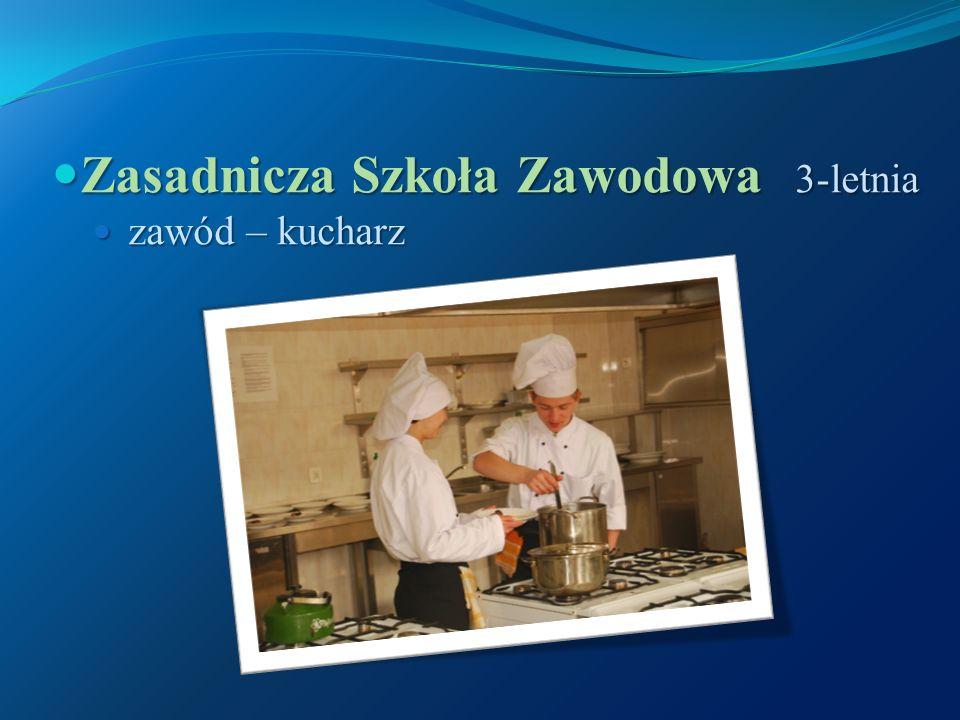 Zasadnicza Szkoła Zawodowa 3-letnia Zasadnicza Szkoła Zawodowa 3-letnia zawód – kucharz zawód – kucharz