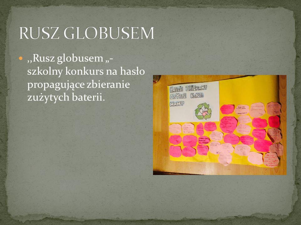 """',Rusz globusem """"- szkolny konkurs na hasło propagujące zbieranie zużytych baterii."""