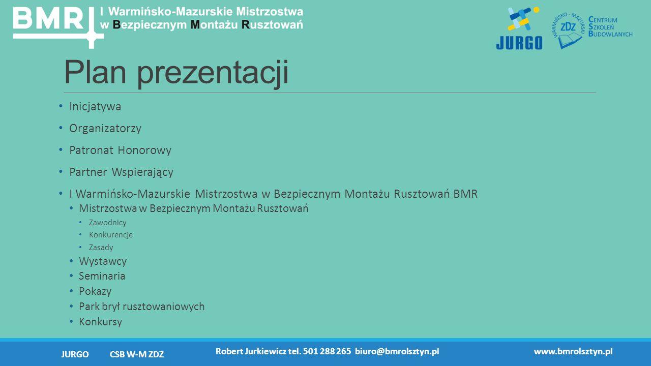 Plan prezentacji Inicjatywa Organizatorzy Patronat Honorowy Partner Wspierający I Warmińsko-Mazurskie Mistrzostwa w Bezpiecznym Montażu Rusztowań BMR