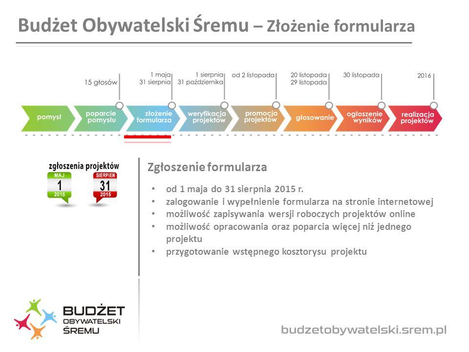 Budżet Obywatelski Śremu – Złożenie formularza Zgłoszenie formularza od 1 maja do 31 sierpnia 2015 r.