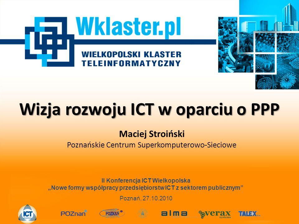 """Maciej Stroiński Poznańskie Centrum Superkomputerowo-Sieciowe II Konferencja ICT Wielkopolska """"Nowe formy współpracy przedsiębiorstw ICT z sektorem publicznym Poznań, 27.10.2010 Wizja rozwoju ICT w oparciu o PPP"""