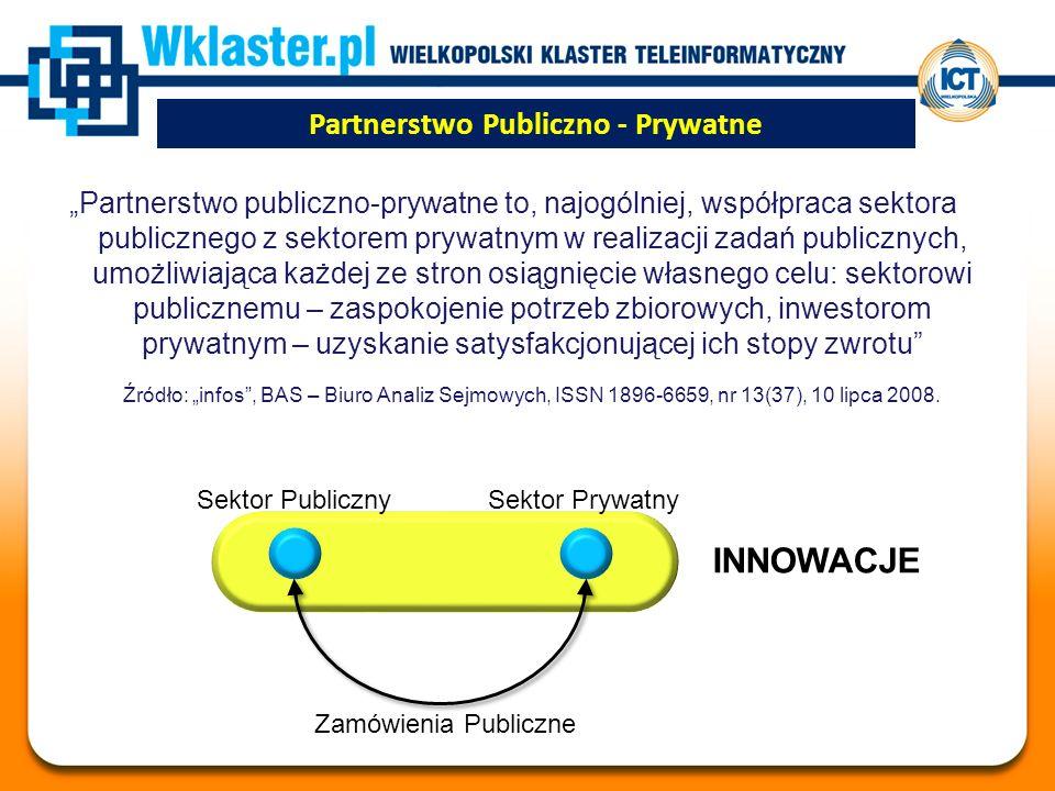 """Partnerstwo Publiczno - Prywatne """"Partnerstwo publiczno-prywatne to, najogólniej, współpraca sektora publicznego z sektorem prywatnym w realizacji zadań publicznych, umożliwiająca każdej ze stron osiągnięcie własnego celu: sektorowi publicznemu – zaspokojenie potrzeb zbiorowych, inwestorom prywatnym – uzyskanie satysfakcjonującej ich stopy zwrotu Źródło: """"infos , BAS – Biuro Analiz Sejmowych, ISSN 1896-6659, nr 13(37), 10 lipca 2008."""