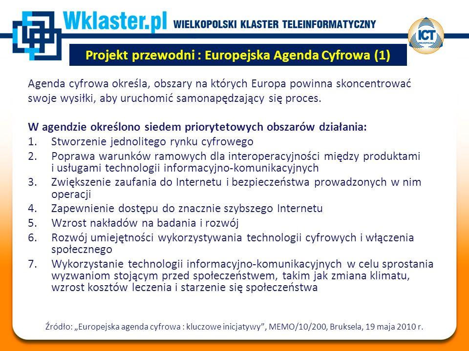 Projekt przewodni : Europejska Agenda Cyfrowa (1) Agenda cyfrowa określa, obszary na których Europa powinna skoncentrować swoje wysiłki, aby uruchomić samonapędzający się proces.