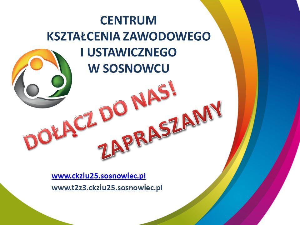 CENTRUM KSZTAŁCENIA ZAWODOWEGO I USTAWICZNEGO W SOSNOWCU www.ckziu25.sosnowiec.pl www.t2z3.ckziu25.sosnowiec.pl