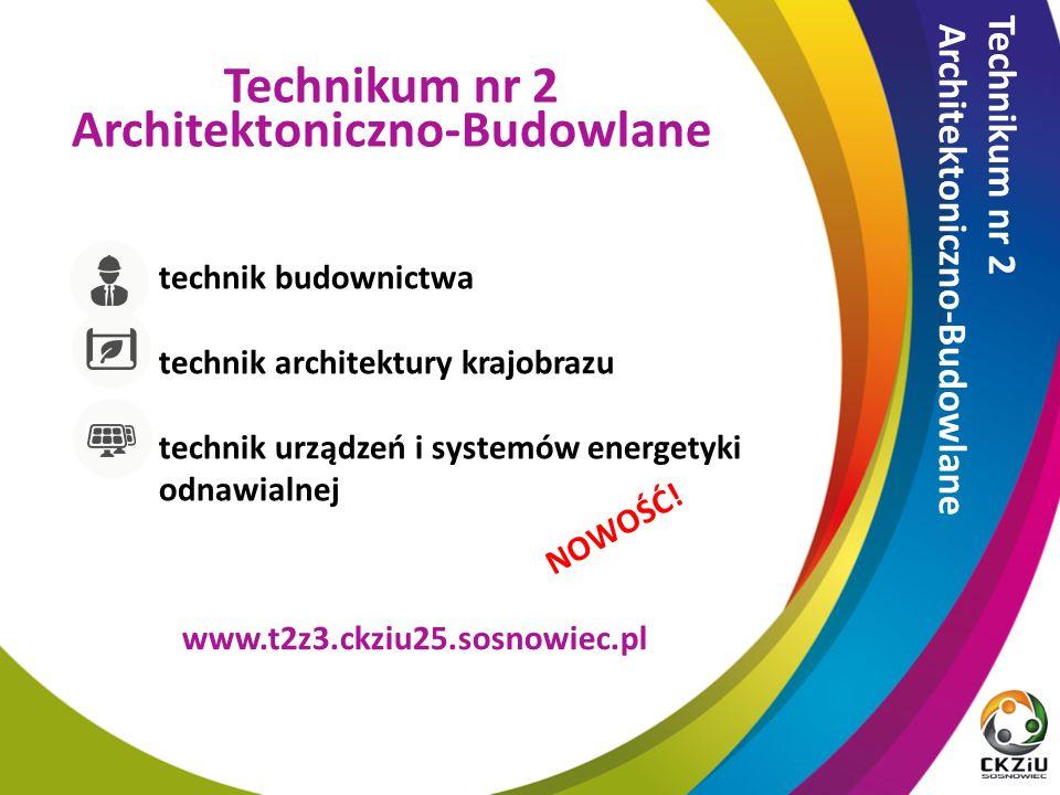Technikum nr 2 Architektoniczno-Budowlane technik budownictwa technik architektury krajobrazu technik urządzeń i systemów energetyki odnawialnej Technikum nr 2 Architektoniczno-Budowlane www.t2z3.ckziu25.sosnowiec.pl NOWOŚĆ!