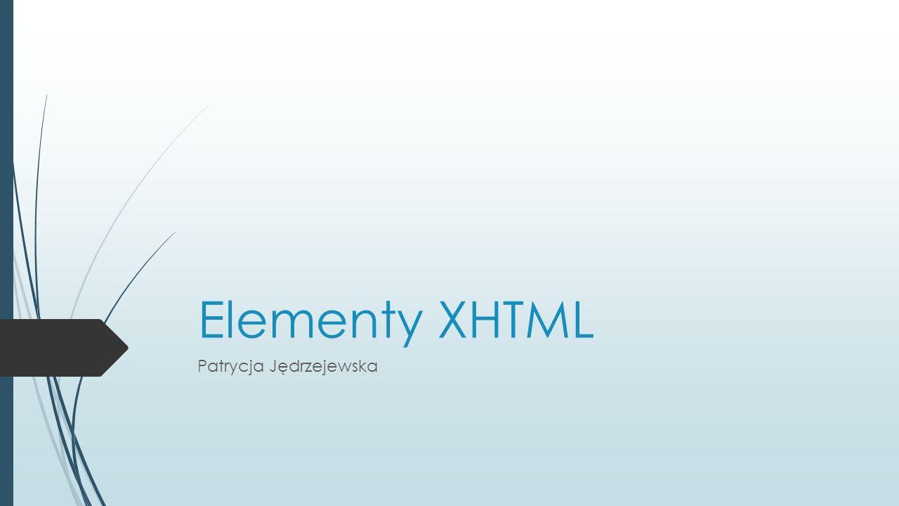 Elementy XHTML Patrycja Jędrzejewska