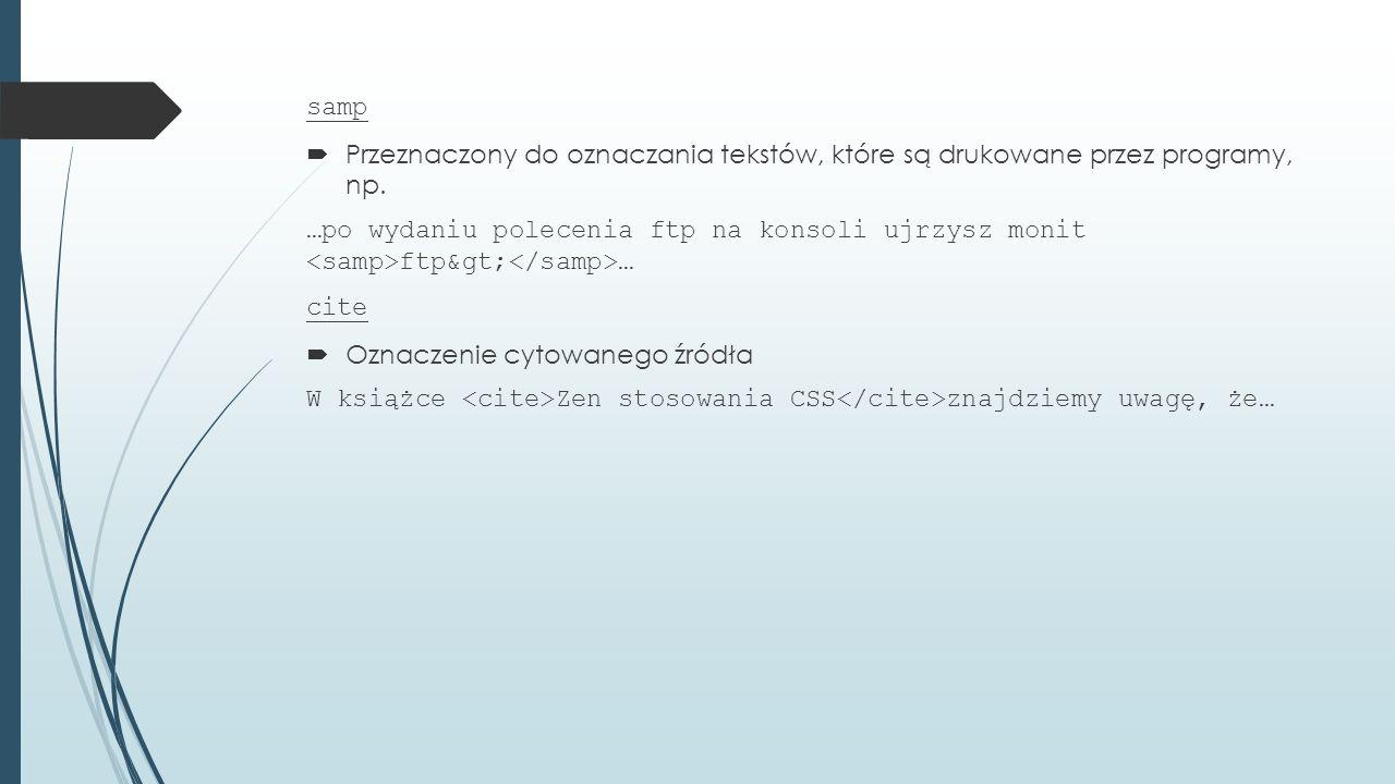 samp  Przeznaczony do oznaczania tekstów, które są drukowane przez programy, np.