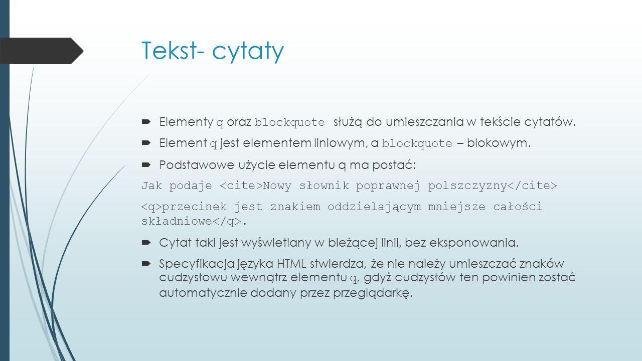 Tekst- cytaty  Elementy q oraz blockquote służą do umieszczania w tekście cytatów.