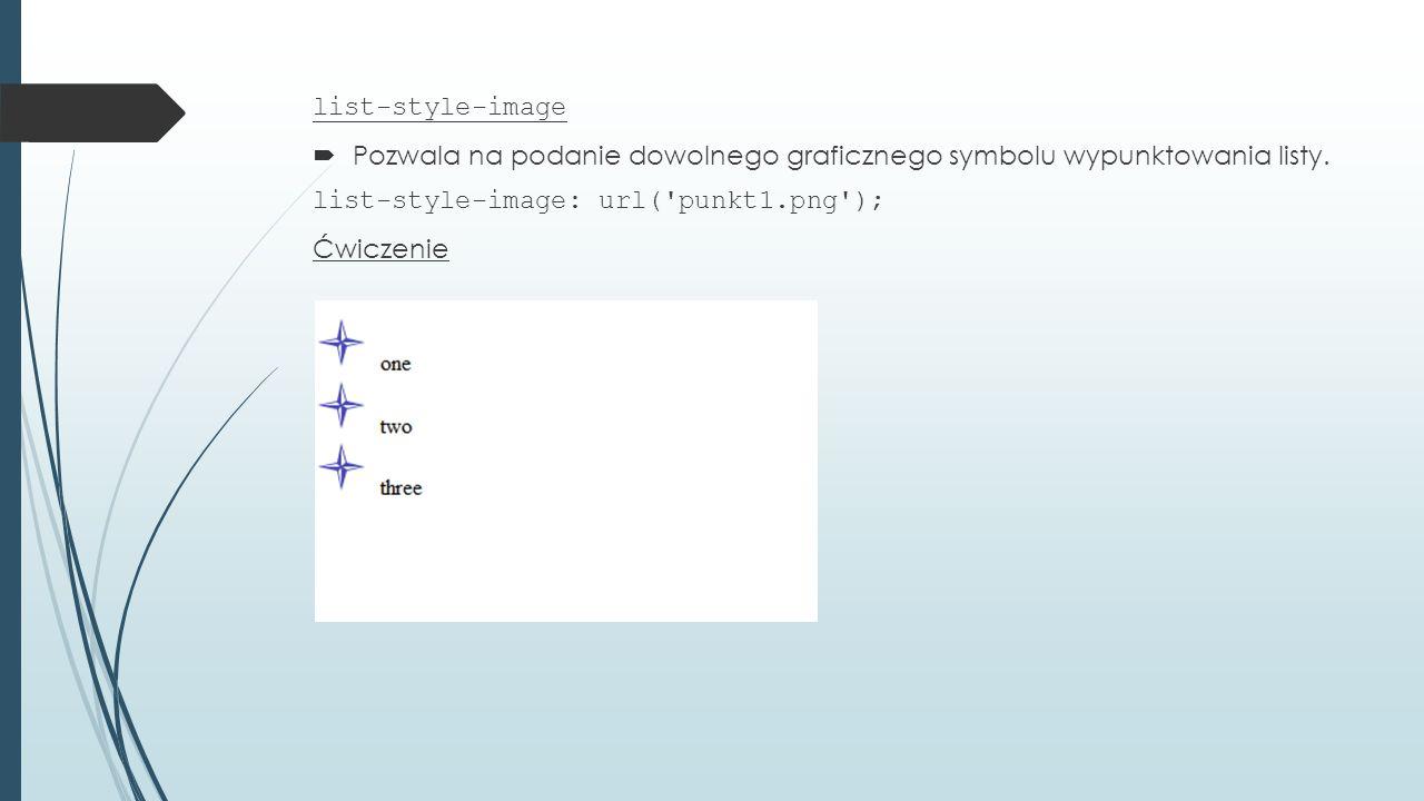 list-style-image  Pozwala na podanie dowolnego graficznego symbolu wypunktowania listy.