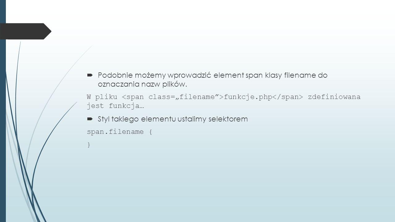  Podobnie możemy wprowadzić element span klasy filename do oznaczania nazw plików.