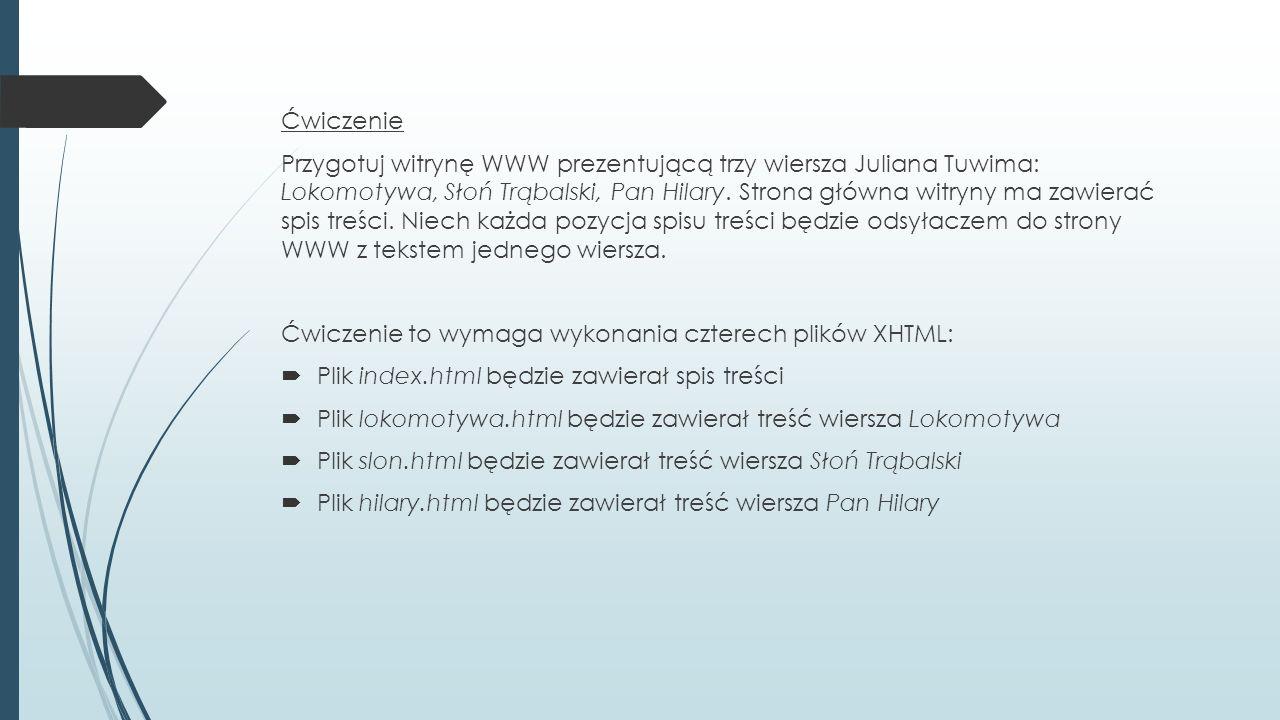 Ćwiczenie Przygotuj witrynę WWW prezentującą trzy wiersza Juliana Tuwima: Lokomotywa, Słoń Trąbalski, Pan Hilary.