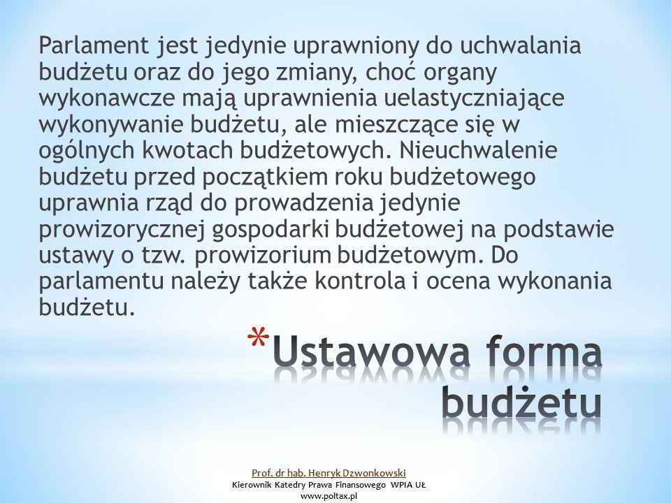 Parlament jest jedynie uprawniony do uchwalania budżetu oraz do jego zmiany, choć organy wykonawcze mają uprawnienia uelastyczniające wykonywanie budżetu, ale mieszczące się w ogólnych kwotach budżetowych.