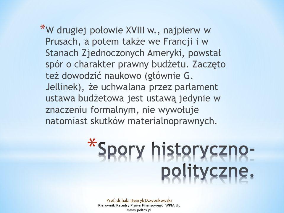 * W drugiej połowie XVIII w., najpierw w Prusach, a potem także we Francji i w Stanach Zjednoczonych Ameryki, powstał spór o charakter prawny budżetu.