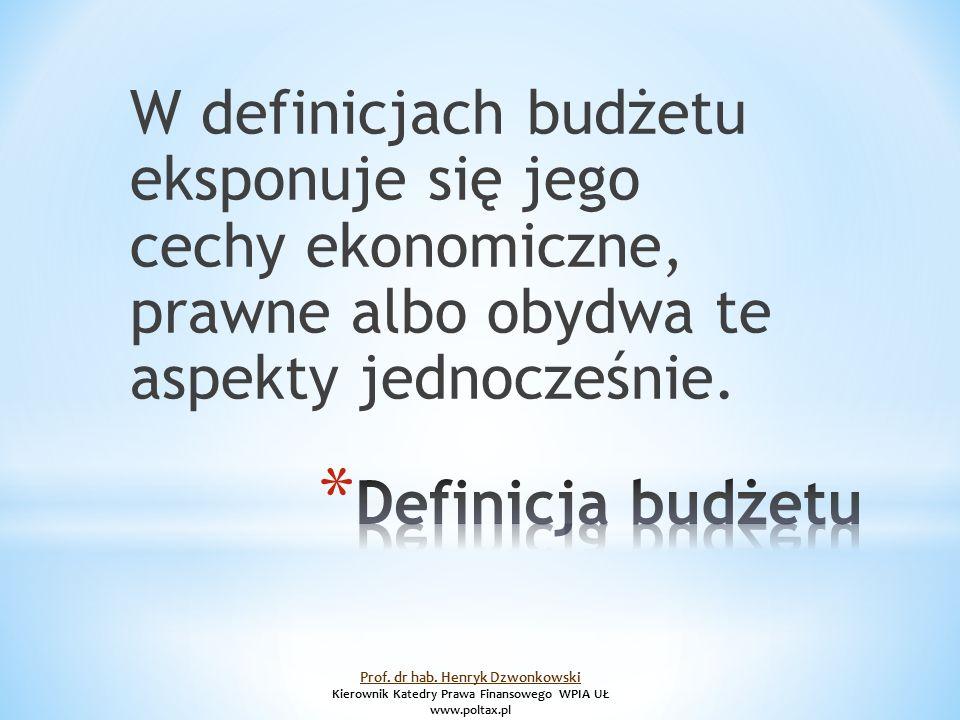 W definicjach budżetu eksponuje się jego cechy ekonomiczne, prawne albo obydwa te aspekty jednocześnie.