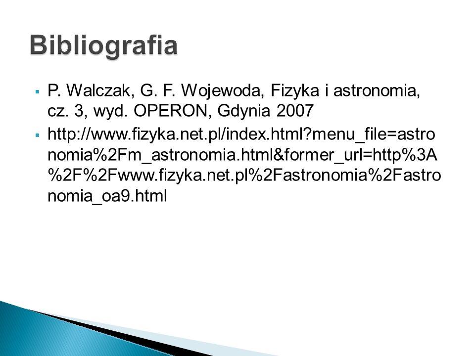  P. Walczak, G. F. Wojewoda, Fizyka i astronomia, cz. 3, wyd. OPERON, Gdynia 2007  http://www.fizyka.net.pl/index.html?menu_file=astro nomia%2Fm_ast